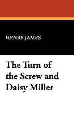 The Turn of the Screw and Daisy Miller (Hardback)