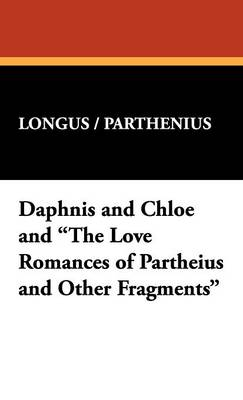 """Daphnis and Chloe and """"The Love Romances of Partheius and Other Fragments"""" (Hardback)"""