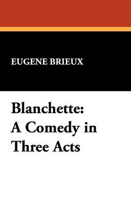 Blanchette: A Comedy in Three Acts (Paperback)