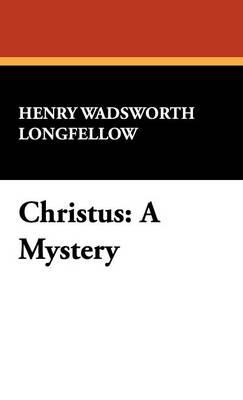 Christus: A Mystery (Hardback)