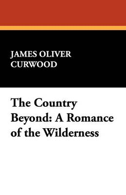 The Country Beyond: A Romance of the Wilderness (Paperback)