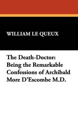 The Death-Doctor: Being the Remarkable Confessions of Archibald More D'Escombe M.D. (Paperback)