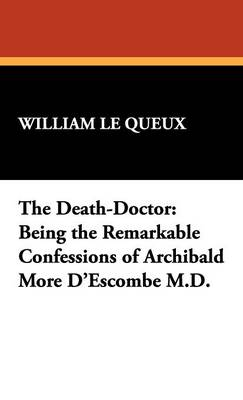 The Death-Doctor: Being the Remarkable Confessions of Archibald More D'Escombe M.D. (Hardback)