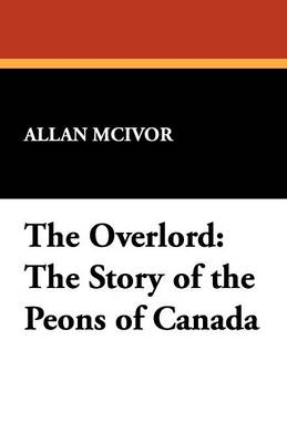 The Overlord: The Story of the Peons of Canada (Paperback)