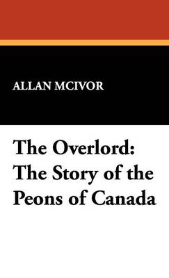 The Overlord: The Story of the Peons of Canada (Hardback)