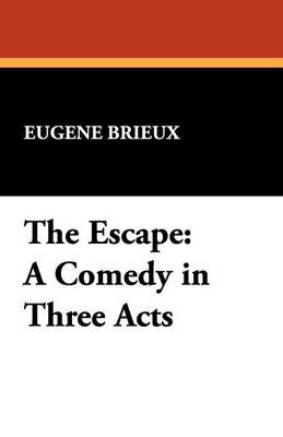 The Escape: A Comedy in Three Acts (Paperback)