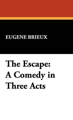 The Escape: A Comedy in Three Acts (Hardback)