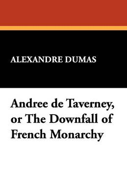 Andree de Taverney, or the Downfall of French Monarchy (Paperback)