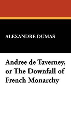 Andree de Taverney, or the Downfall of French Monarchy (Hardback)