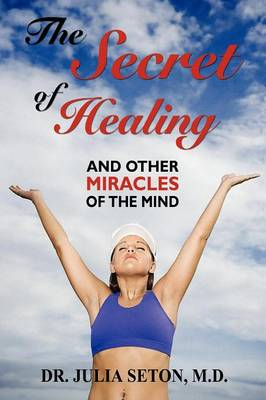 The Secret of Healing and Other Miracles of the Mind (Paperback)
