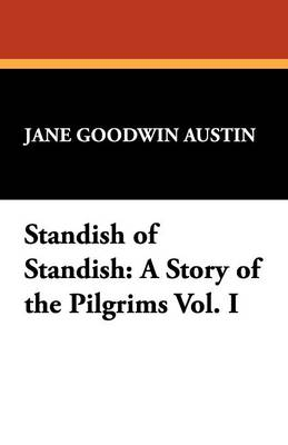 Standish of Standish: A Story of the Pilgrims Vol. I (Paperback)