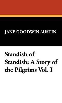 Standish of Standish: A Story of the Pilgrims Vol. I (Hardback)