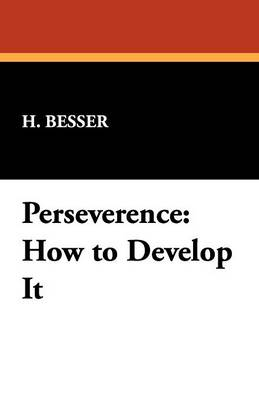 Perseverence: How to Develop It (Paperback)