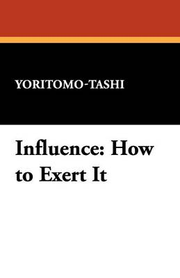 Influence: How to Exert It (Paperback)