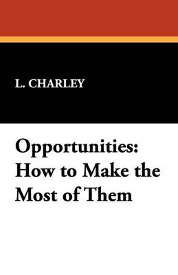 Opportunities: How to Make the Most of Them (Paperback)