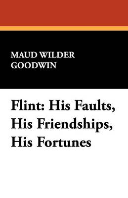 Flint: His Faults, His Friendships, His Fortunes (Paperback)