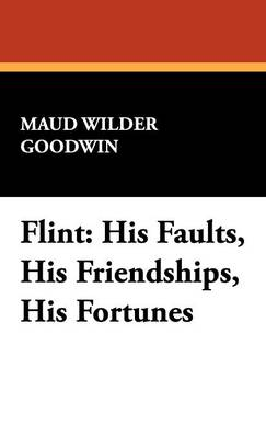 Flint: His Faults, His Friendships, His Fortunes (Hardback)