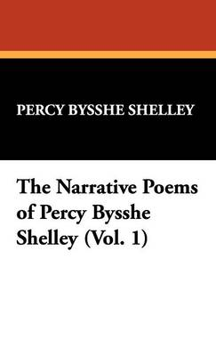 The Narrative Poems of Percy Bysshe Shelley (Vol. 1) (Hardback)