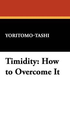 Timidity: How to Overcome It (Hardback)