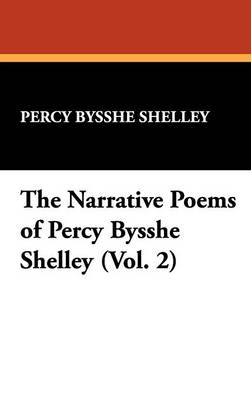 The Narrative Poems of Percy Bysshe Shelley (Vol. 2) (Hardback)