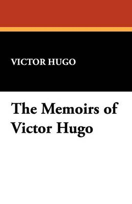 The Memoirs of Victor Hugo (Paperback)