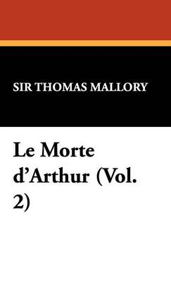 Le Morte D'Arthur (Vol. 2) (Hardback)