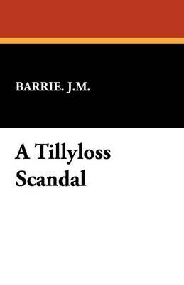 A Tillyloss Scandal (Paperback)