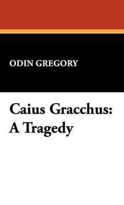 Caius Gracchus: A Tragedy (Hardback)