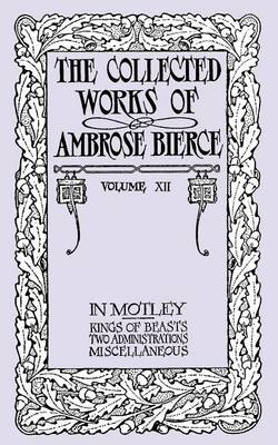 The Collected Works of Ambrose Bierce, Volume XII: In Motley and Others (Paperback)