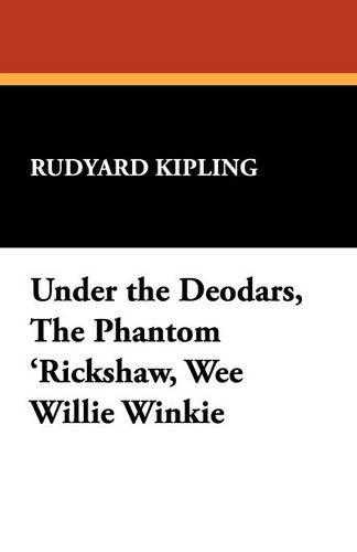 Under the Deodars, the Phantom 'Rickshaw, Wee Willie Winkie (Paperback)