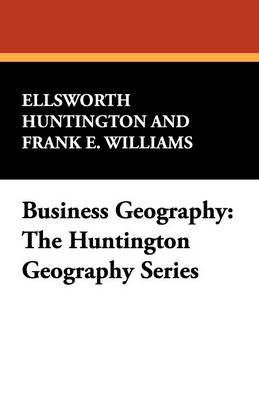 Business Geography: The Huntington Geography Series (Paperback)