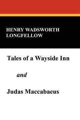 Tales of a Wayside Inn and Judas Maccabaeus (Paperback)