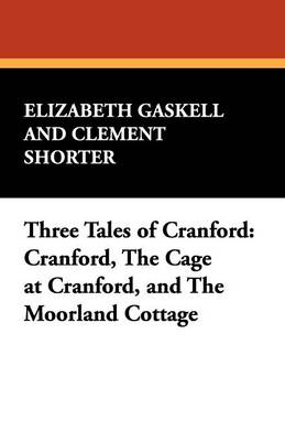 Three Tales of Cranford: Cranford, the Cage at Cranford, and the Moorland Cottage (Paperback)