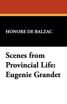 Scenes from Provincial Life: Eugenie Grandet (Paperback)