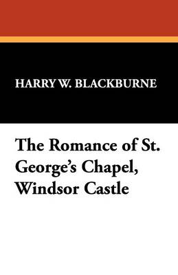 The Romance of St. George's Chapel, Windsor Castle (Paperback)