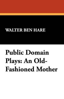 Public Domain Plays: An Old-Fashioned Mother (Paperback)