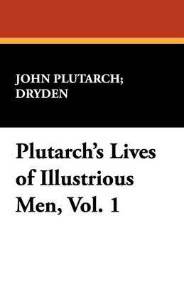Plutarch's Lives of Illustrious Men, Vol. 1 (Paperback)
