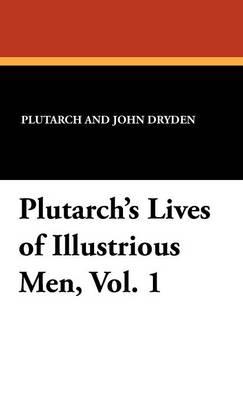 Plutarch's Lives of Illustrious Men, Vol. 1 (Hardback)
