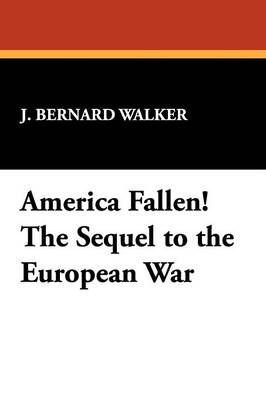 America Fallen! the Sequel to the European War (Paperback)