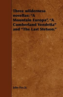 Three Wilderness Novellas: A Mountain Europa, a Cumberland Vendetta and the Last Stetson. (Paperback)