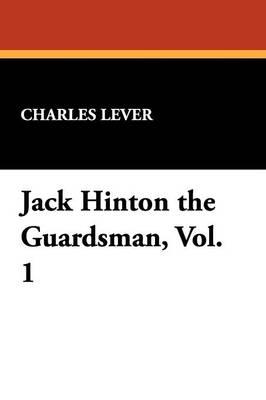 Jack Hinton the Guardsman, Vol. 1 (Paperback)