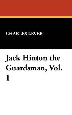 Jack Hinton the Guardsman, Vol. 1 (Hardback)