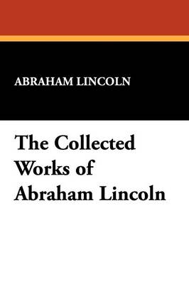 The Collected Works of Abraham Lincoln (Paperback)
