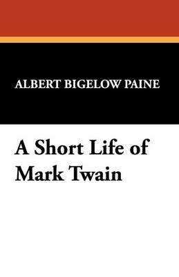 A Short Life of Mark Twain (Paperback)