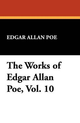 The Works of Edgar Allan Poe, Vol. 10 (Paperback)