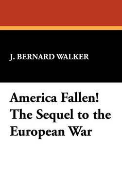 America Fallen! the Sequel to the European War (Hardback)