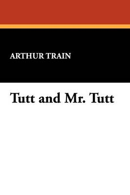 Tutt and Mr. Tutt by Arthur Train, Fiction, Mystery & Detective, Short Stories (Paperback)