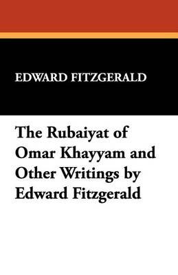 The Rubaiyat of Omar Khayyam and Other Writings by Edward Fitzgerald (Paperback)