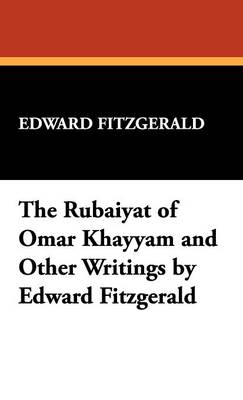 The Rubaiyat of Omar Khayyam and Other Writings by Edward Fitzgerald (Hardback)