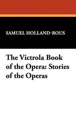 The Victrola Book of the Opera: Stories of the Operas (Paperback)